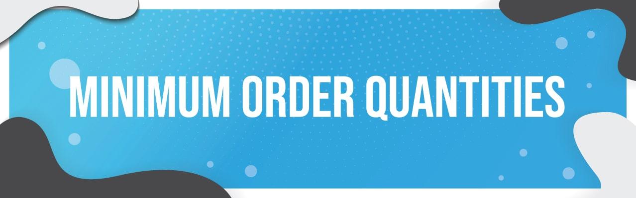Minimum Order Quantities